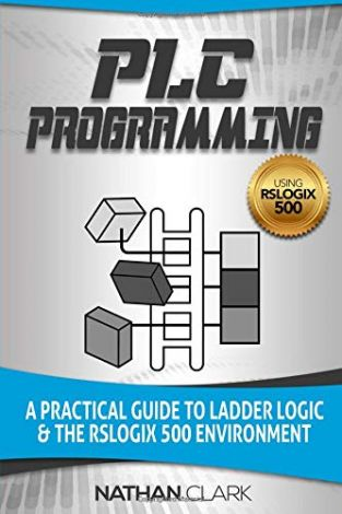 PLC Programming Using RSLogix 500: A Practical Guide to Ladder Logic and the RSLogix 500 Environment (Paperback)