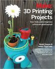 Make: 3D Printing Projects: Toys, Bots, Tools, and Vehicles To Print Yourself (Paperback)